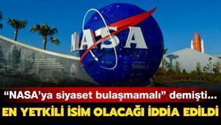 NASA'ya siyaset bulaşmamalı  demişti... En yetkili isim olacağı iddia edildi