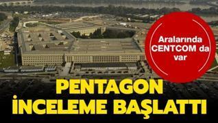 Pentagon inceleme başlattı... Aralarında CENTCOM da var