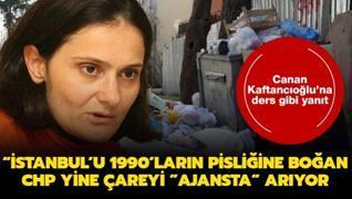Canan Kaftancıoğlu'na ders gibi yanıt: İstanbul'u 1990'ların pisliğine boğan CHP yine çareyi 'ajansta' arıyor