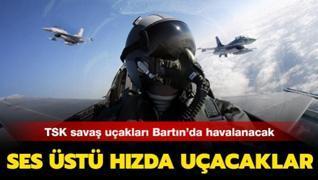 Bartın'da süzülecekler: TSK'nın savaş uçakları test uçuşu yapacak