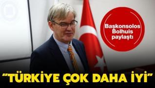 Başkonsolos Bart van Bolhuis paylaştı: Türkiye çok daha iyi