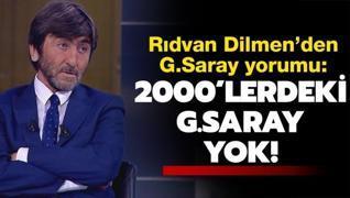 Rıdvan Dilmen: 2000'lerdeki Galatasaray yok