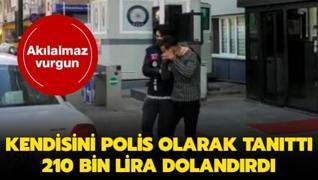 Akılalmaz vurgun: Kendisini polis olarak tanıttı, 210 bin lira dolandırdı