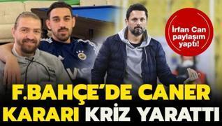 Fenerbahçe'de Caner isyanı! İrfan Can'dan paylaşım...