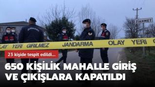 23 kişide tespit edildi... 650 kişilik mahalle giriş ve çıkışlara kapatıldı