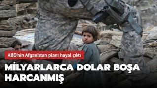 ABD'nin Afganistan planı hayal çıktı: Milyarlarca dolar boşa harcanmış