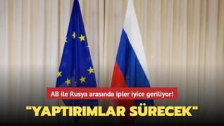 AB ile Rusya arasında ipler iyice geriliyor! 'Yaptırımlar sürecek'