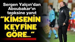 Sergen Yalçın'dan Aboubakar'ın tepkisine yanıt: Kimsenin keyfine göre...