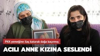 PKK yemeğine ilaç katarak kaçırmış! Kızına çağrıda bulundu