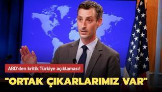 ABD'den kritik Türkiye açıklaması: Ortak çıkarlarımız var