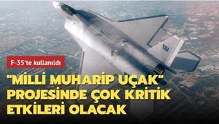 F-35'te kullanıldı... 'Milli Muharip Uçak' projesinde çok kritik etkileri olacak