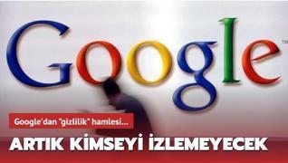 Google'dan 'gizlilik' hamlesi: Artık kimseyi izlemeyecek