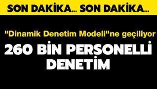 'Dinamik Denetim Modeli'ne geçiliyor: 260 bin personelli denetim