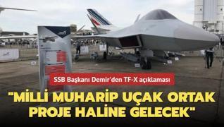SSB Başkanı Demir'den TF-X açıklaması: 'Milli muharip uçak ortak proje haline gelecek'