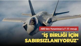ABD'den Yunanistan'a F-35 mesajı: İş birliği için sabırsızlanıyoruz