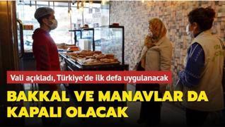 Türkiye'de ilk defa uygulanacak! Vali açıkladı, bakkal ve manavlar da kapalı olacak
