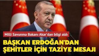 Başkan Erdoğan'dan şehitler için taziye mesajı... Milli Savunma Bakanı Akar'dan bilgi aldı