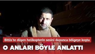 Bitlis'te düşen helikopterdeki askerlerin yardımına koşan köylü: Ne olduğunu anlayamadık