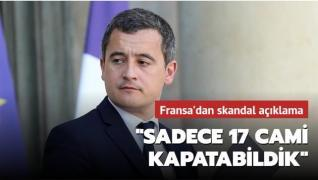 Fransa'dan skandal açıklama: Sadece 17 cami kapatabildik