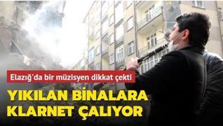 Binaların yıkımına klarnetiyle gidiyor! Elazığ'da dikkat çeken müzisyen