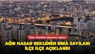Olası İstanbul depremi raporu: Ağır hasar beklenen bina sayıları ilçe ilçe açıklandı