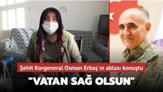 Korgeneral Osman Erbaş'ın ablası şehadet haberi sonrası konuştu