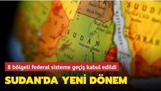 Sudan'da yeni dönem: 8 bölgeli federal sisteme geçiş kabul edildi