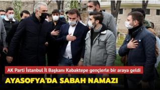 Osman Nuri Kabaktepe Ayasofya'da gençlerle sabah namazı kıldı