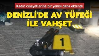 Denizli'de vahşet! Kadın cinayetlerine bir yenisi daha eklendi