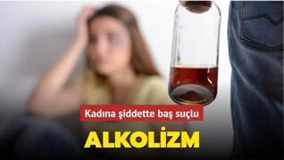 Kadına Şiddette baş suçlu: Alkolizm