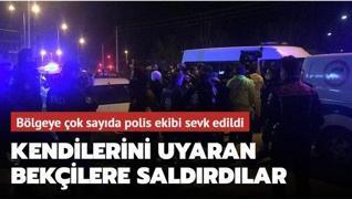 Bölgeye çok sayıda polis ekibi sevk edildi... Kendilerini uyaran bekçilere saldırdılar