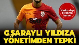 Galatasaraylı yıldıza yönetimden büyük tepki! Kadro dışı kararı...