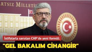 İstifalarla sarsılan CHP'de yeni formül: 'Gel bakalım Cihangir'