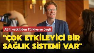 AB'li yetkiliden Türkiye'ye övgü... Çok etkileyici bir sağlık sistemi var