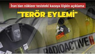 İran'dan nükleer tesisteki kazaya ilişkin açıklama: Terör eylemi