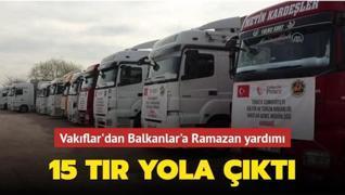 Vakıflar Genel Müdürlüğü'nden Balkanlar'a 15 tır Ramazan yardımı