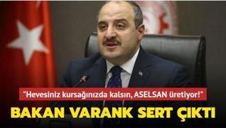 Bakan Varank sert çıktı... Hevesiniz kursağınızda kalsın, ASELSAN üretiyor!