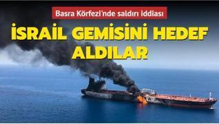 Basra Körfezi'nde saldırı iddiası... İsrail gemisini hedef aldılar