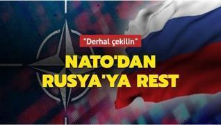 NATO'dan Rusya'ya rest: Derhal çekilin