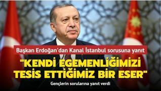 Başkan Erdoğan'dan Kanal İstanbul sorusuna yanıt: 'Kendi egemenliğimizi tesis ettiğimiz bir eser'