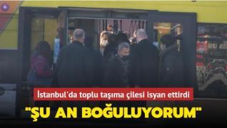 İstanbul'da toplu taşıma çilesi: Şu an boğuluyorum