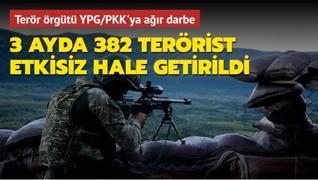 Terör örgütü YPG/PKK'ya ağır darbe! 3 ayda 382 PKK'lı terörist etkisiz hale getirildi