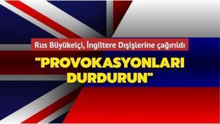 Rus Büyükelçisi, İngiltere Dışişlerine çağırıldı: 'Provokasyonları durdurun'
