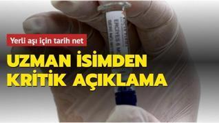 Yerli aşı için tarih net! Uzman isimden kritik açıklama