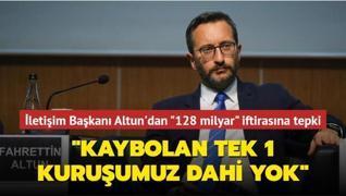 İletişim Başkanı Altun'dan '128 milyar' iftirasına tepki: Kaybolan tek 1 kuruşumuz dahi yok