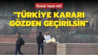 Ruslar isyan etti: Türkiye kararı gözden geçirilsin