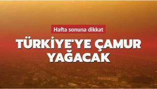 Son dakika haberi: Hafta sonuna dikkat! Türkiye'ye çamur yağacak