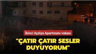 Ankara'da ikinci Açelya Apartmanı vakası: 'Çatır çatır sesler duyuyorum'