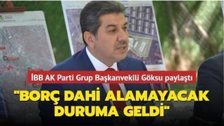 İBB AK Parti Grup Başkanvekili Göksu paylaştı: 'Belediye ilk kez 'borç dahi alamayacak' duruma geldi'