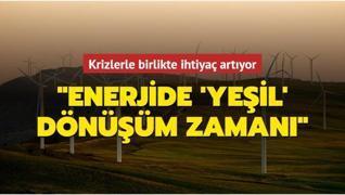 Krizlerle birlikte artan enerji ihtiyacında çözümün rengi 'yeşil'